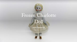 Artifact Highlight #35: Frozen Charlotte Doll